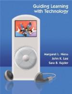 Guiding Learning with Technology - Margaret L. Niess, John Lee, Sara B. Kajder, Margaret L. Niess