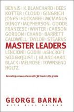 Master Leaders: Revealing Conversations with 30 Leadership Greats - George Barna, Bill Dallas