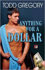 Anything for a Dollar - Todd Gregory, Max Reynolds, Luke Oliver, William Holden, Dale Chase, Felice Picano, Lawrence Schimel, Aaron Travis, Jay Starre, Jeffrey Ricker, Jeff Mann, Davem Verne, Rob Rosen, Nathan Sims, Haley Walsh