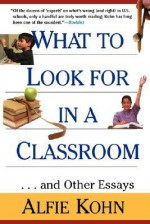 What to Look for in a Classroom: And Other Essays - Alfie Kohn