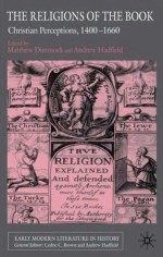 The Religions of the Book: Christian Perceptions, 1400-1660 - Matthew Dimmock, Andrew Hadfield