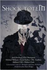 Shock Totem 6: Curious Tales of the Macabre and Twisted - K. Allen Wood, Jack Ketchum, Lee Thompson, P.K. Gardner, Michael Wehunt, Lucia Starkey, Addison Clift, Hubert Dade, Ryan Bridger, Gary McMahon, John Guzman