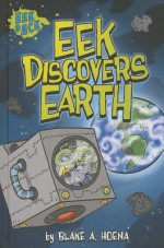 Eek Discovers Earth - Blake A Hoena, Steve Harpster