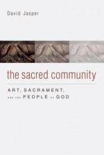 The Sacred Community: Art, Sacrament, and the People of God - David Jasper