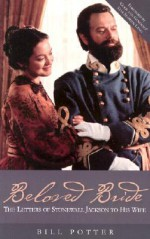 Beloved Bride: The Letters of Stonewall Jackson to His Wife - William Potter, Stephen Lang
