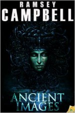Ancient Images - Ramsey Campbell