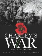 Charley's War (Vol. 7): The Great Mutiny - Pat Mills, Joe Colquhoun