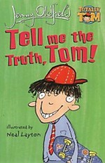 Tell Me the Truth, Tom! - Jenny Oldfield, Neal Layton