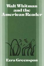 Walt Whitman and the American Reader - Ezra Greenspan, Albert Gelpi, Ross Posnock