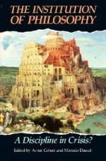 The Institution of Philosophy: A Discipline in Crisis? - Avner Cohen, Marcelo Dascal