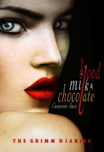 Blood, Milk, and Chocolate - Cameron Jace