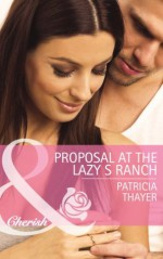 Proposal at the Lazy S Ranch (Mills & Boon Cherish) (Slater Sisters of Montana - Book 2) - Patricia Thayer