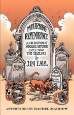 Mourning Remembrance: A Collection of Mocking Obituaries Ripped From the Deadlines - Jim Earl, Tony Millionaire, Nathan Smith, Marc Maron, Rachel Maddow