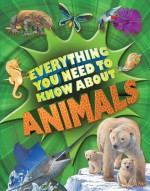 Everything You Need to Know about Animals: A First Enyclopedia for Budding Zoologists - Nicola Davies