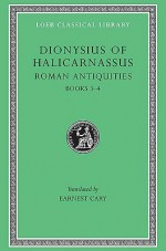 Dionysius of Halicarnassus: Roman Antiquities, Volume II, Books 3-4 (Loeb Classical Library No. 347) - Dionysius of Halicarnassus, Earnest Cary