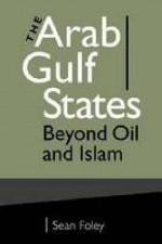 The Arab Gulf States: Beyond Oil and Islam - Sean Foley