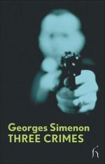 Three Crimes - Georges Simenon, David Carter, Louise Welsh