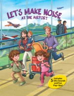 Let's Make Noise: At the Airport - Debra Mostow Zakarin, Debra Mostow Zakarin, Marcela Cabrera