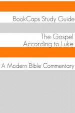 The Gospel of Luke: A Modern Bible Commentary - BookCaps, Golgotha Press
