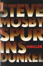 Spur Ins Dunkel Thriller - Steve Mosby, Doris Styron