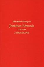The Printed Writings of Jonathan Edwards, 1703-1758: A Bibliography - Thomas H. Johnson, M.X. Lesser