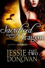 Sacrificed to the Dragon: Part 2 - Jessie Donovan