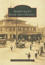 Asheville's River Arts District (Images of America (Arcadia Publishing)) - Rob Neufeld