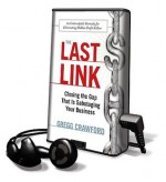 The Last Link: Closing the Gap That Is Sabotaging Your Business - Gregg Crawford, Adam Grupper