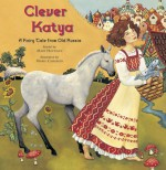 Clever Katya: A Fairy Tale from Old Russia - Mary Hoffman, Maire Cameron
