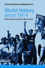 The Routledge Companion to World History Since 1914 - Chris Cook, John Stevenson, Cook Chris