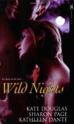 Wild Nights - Kate Douglas, Sharon Page, Kathleen Dante