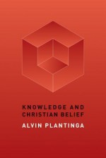 Knowledge and Christian Belief - Alvin Plantinga