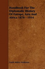 Handbook for the Diplomatic History of Europe, Asia and Africa 1870 - 1914 - Frank Maloy Anderson