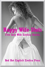 Happy Wife Sluts: Five Sexy Wife Erotica Stories - Alice Drake, Brianna Spelvin, Amy Dupont, Connie Hastings, Andi Allyn