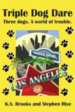 Triple Dog Dare: Three dogs. A world of trouble. - K S Brooks, Stephen Hise