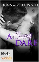 Dare To Love Series: A Secret Dare (Kindle Worlds Novella) - Donna McDonald