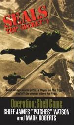 Seals Top Secret: Operation Shell Game - James Watson, Mark Roberts