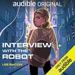 Interview With The Robot - Lee Bacon