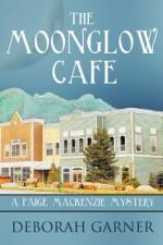 The Moonglow Cafe: A Paige MacKenzie Mystery - Deborah Garner