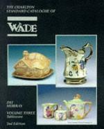 Wade Tableware, Volume Three (2nd Edition) : The Charlton Standard Catalogue - Pat Murray
