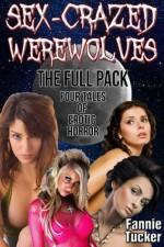Sex-Crazed Werewolves: The Full Pack (Four Tales of Erotic Horror) - Fannie Tucker