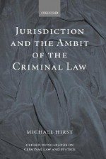 Jurisdiction and the Ambit of the Criminal Law - Michael Hirst