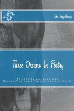 Three Dreams in Poetry: Thresholds and Countless Ravens, Passionate Tempest, Western Mystic - Ron W. Koppelberger Jr.