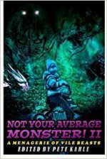 Not Your Average Monster, Vol. 2: A Menagerie of Vile Beasts - Pete Kahle