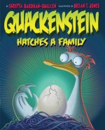 Quackenstein Hatches a Family. Sudipta Bardhan-Quallen - Bardhan-Quallen, Sudipta Bardhan-Quallen
