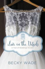 Love in the Details: A November Wedding Story - Becky Wade