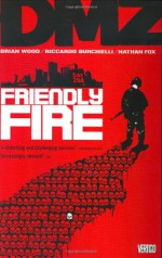 DMZ, Vol. 4: Friendly Fire - Nathan Fox, Riccardo Burchielli, Brian Wood