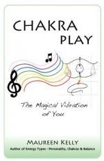 Chakra Play - The Magical Vibration of You - Maureen Kelly
