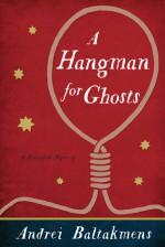 A Hangman For Ghosts - Andrei Baltakmens