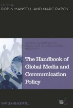 The Handbook of Global Media and Communication Policy - Robin Mansell, Marc Raboy